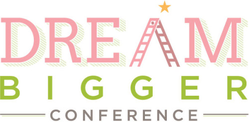 Tune In To The Dream Bigger Conference – February 2014
